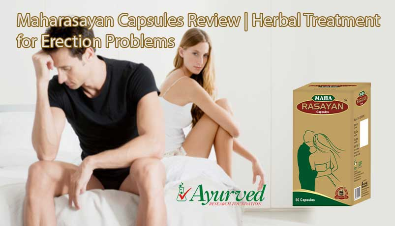 Maha Rasayan Capsules Review, Ayurvedic Weak Erection Cure